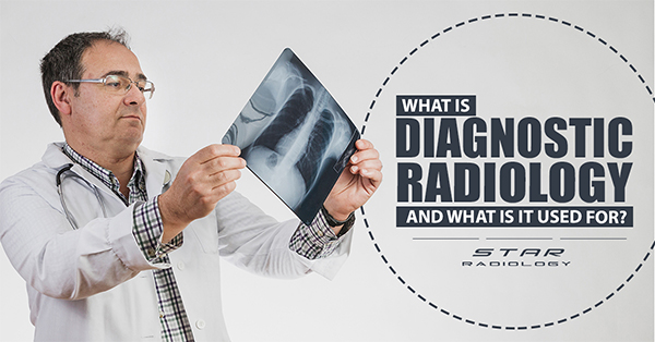 What is Diagnostic Radiology and What is It Used for?